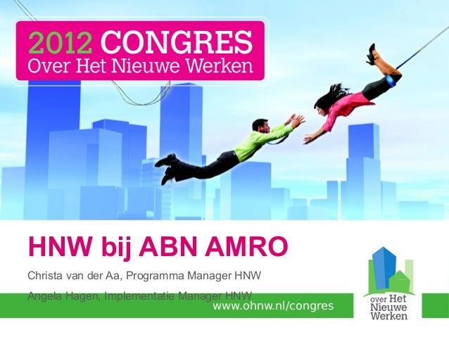 HNW bij ABN AMROChrista van der Aa, Programma Manager HNWAngela Hagen, Implementatie Manager HNW                          ...