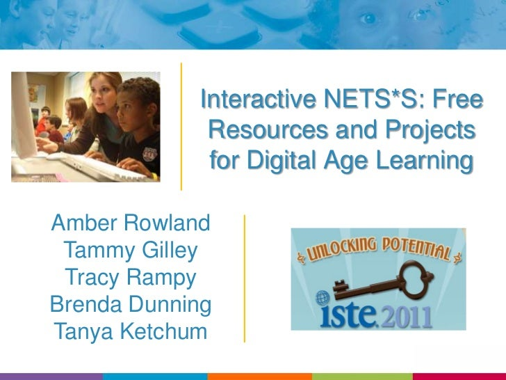 Interactive NETS*S: Free Resources and Projects for Digital Age Learning<br />Amber Rowland<br />Tammy Gilley<br />Tracy R...