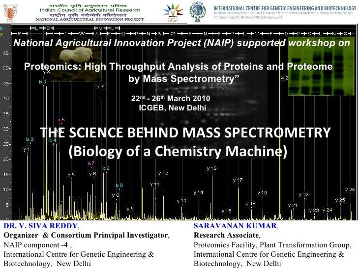 THE SCIENCE BEHIND MASS SPECTROMETRY (Biology of a Chemistry Machine) SARAVANAN KUMAR , Research Associate , Proteomics Fa...