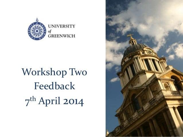 Workshop Two Feedback 7th April 2014