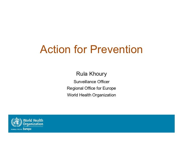 Action for Prevention         Rula Khoury        Surveillance Officer     Regional Office for Europe     World Health Orga...