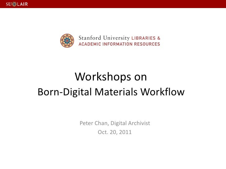 Workshops onBorn-Digital Materials Workflow        Peter Chan, Digital Archivist               Oct. 20, 2011