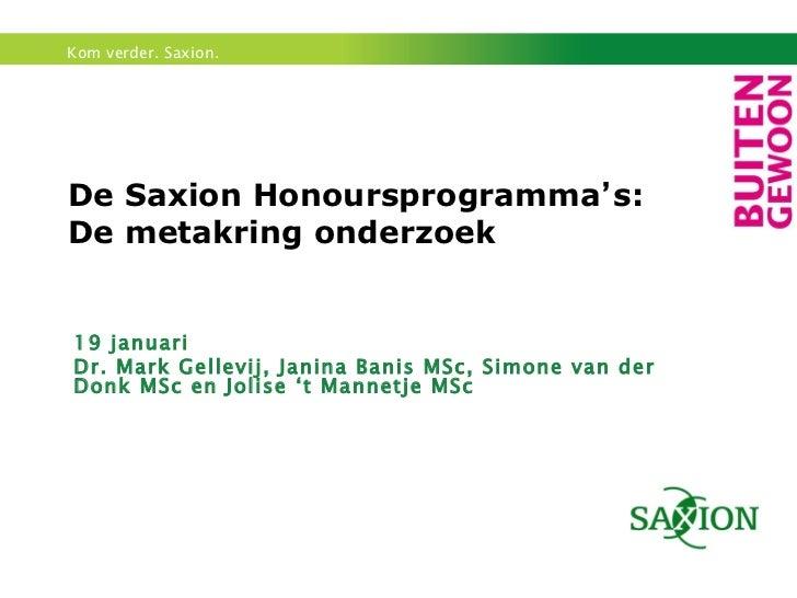 De Saxion Honoursprogramma ' s:  De metakring onderzoek 19 januari  Dr. Mark Gellevij, Janina Banis MSc, Simone van der Do...