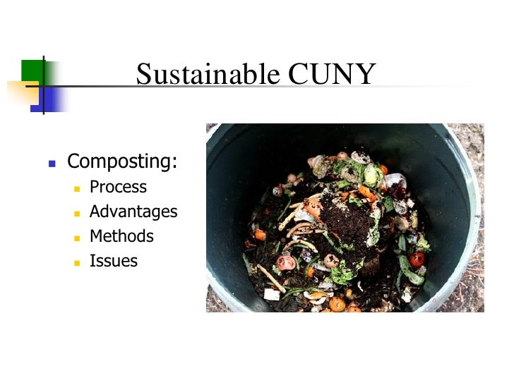 Sustainable CUNY     Composting:        Process        Advantages        Methods        Issues