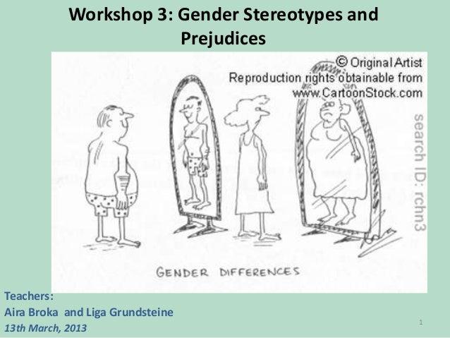 Workshop 3: Gender Stereotypes and Prejudices  Teachers: Aira Broka and Liga Grundsteine 13th March, 2013  1