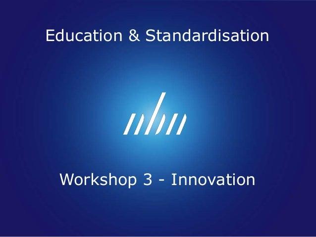 Education & Standardisation Workshop 3 - Innovation
