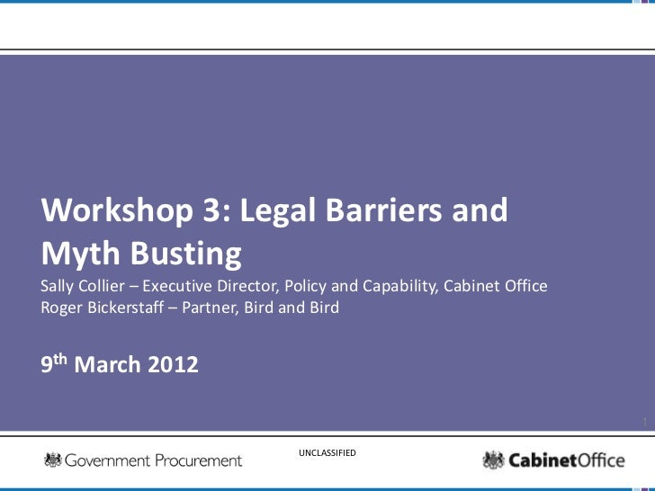 Workshop 3: Legal Barriers andMyth BustingSally Collier – Executive Director, Policy and Capability, Cabinet OfficeRoger B...