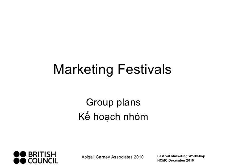 Marketing Festivals Group plans Kế hoạch nhóm Abigail Carney Associates 2010 Festival Marketing Workshop HCMC December 2010