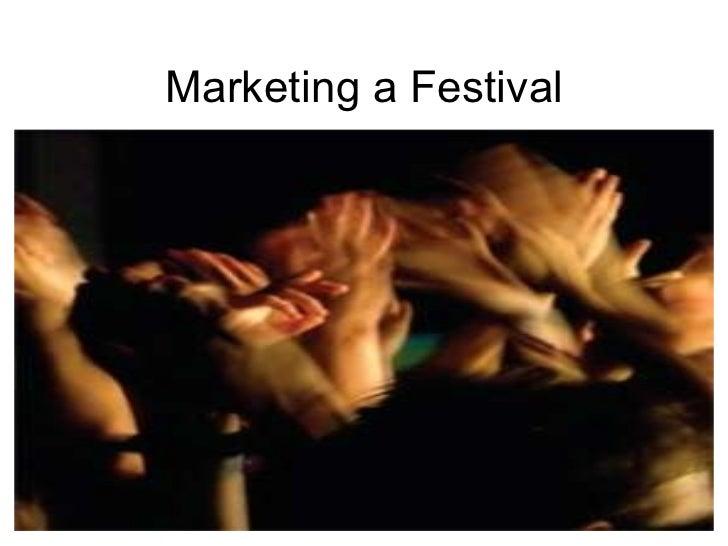 Marketing a Festival Copyright Abigail Carney 2010