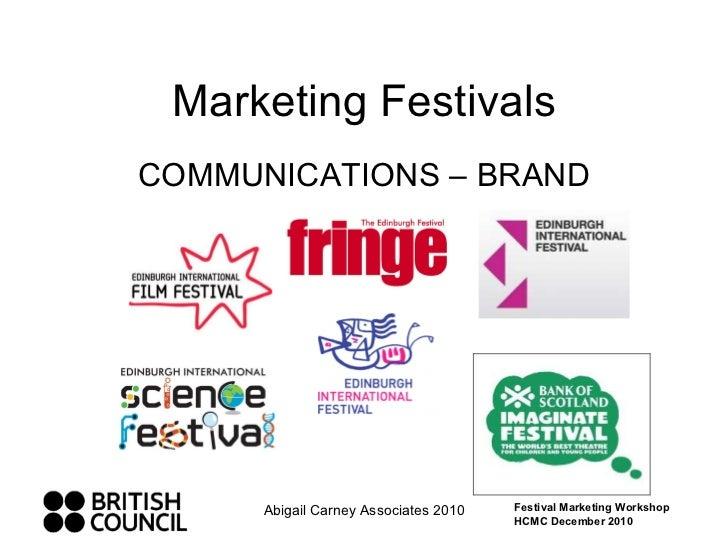 Marketing Festivals COMMUNICATIONS – BRAND Abigail Carney Associates 2010 Festival Marketing Workshop HCMC December 2010