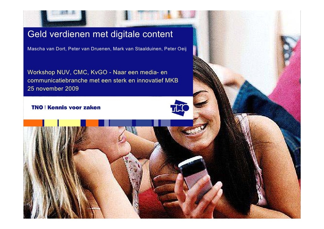 Geld verdienen met digitale content Mascha van Dort, Peter van Druenen, Mark van Staalduinen, Peter Oeij    Workshop NUV, ...