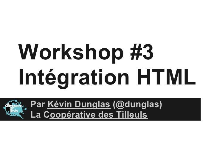 Workshop #3Intégration HTML Par Kévin Dunglas (@dunglas) La Coopérative des Tilleuls