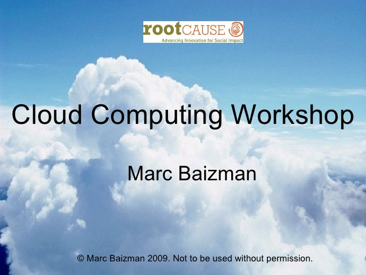 Cloud Computing Workshop                 Marc Baizman       © Marc Baizman 2009. Not to be used without permission.