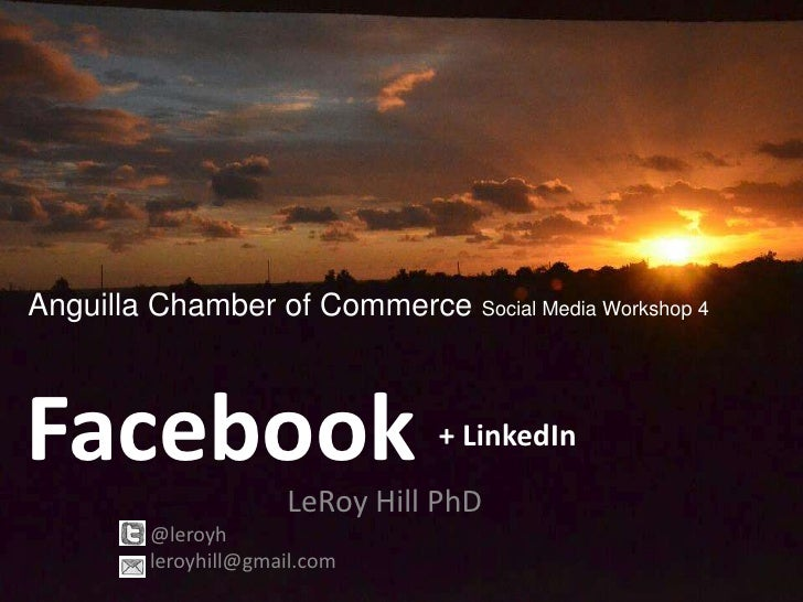 Anguilla Chamber of Commerce     Social Media Workshop 4Facebook                      + LinkedIn                    LeRoy ...