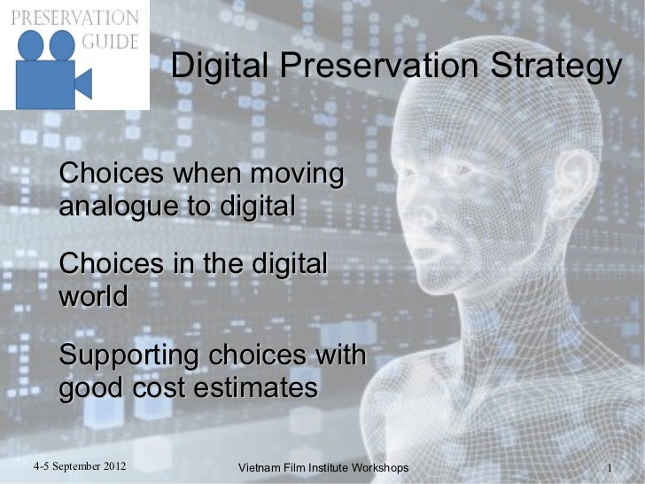Digital Preservation Strategy    Choices when moving    analogue to digital    Choices in the digital    world    Supporti...