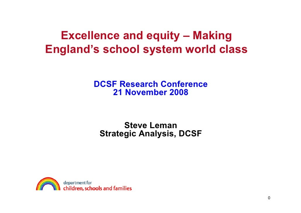 Excellence and equity – Making England's school system world class          DCSF Research Conference            21 Novembe...