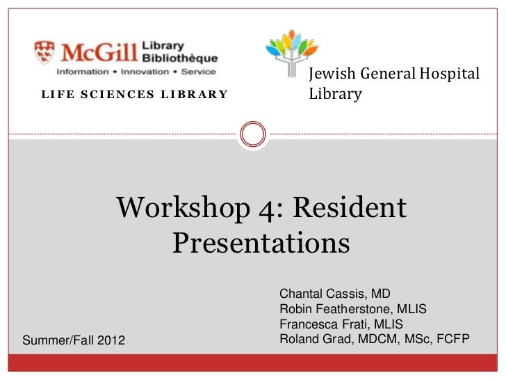 Jewish General Hospital  LIFE SCIENCES LIBRARY       Library              Workshop 4: Resident                 Presentatio...