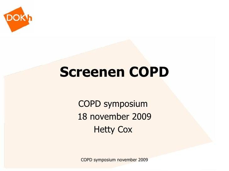 Screenen COPD COPD symposium  18 november 2009 Hetty Cox