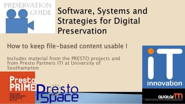 How to keep file-based content usable !Includes material from the PRESTO projects andfrom Presto Partners ITI at Universit...