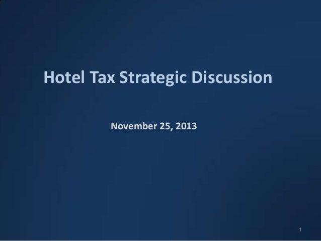 Hotel Tax Strategic Discussion November 25, 2013  1