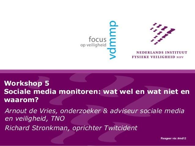Workshop 5 Sociale media monitoren: wat wel en wat niet en waarom? Arnout de Vries, onderzoeker & adviseur sociale media e...
