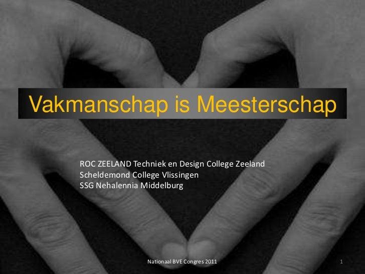 Vakmanschap is Meesterschap    ROC ZEELAND Techniek en Design College Zeeland    Scheldemond College Vlissingen    SSG Neh...