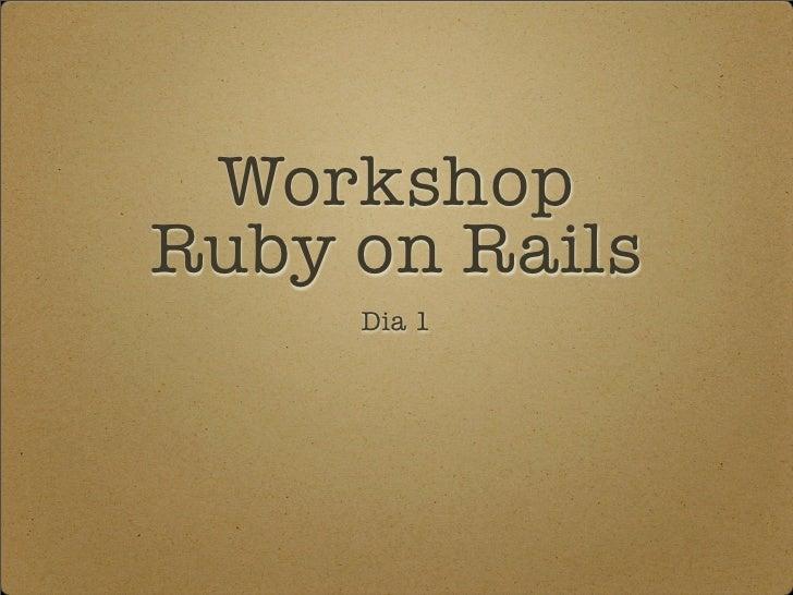 Workshop Ruby on Rails      Dia 1