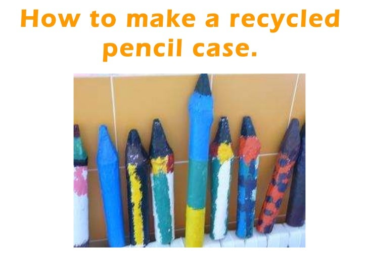 How to make a recycled pencil case.
