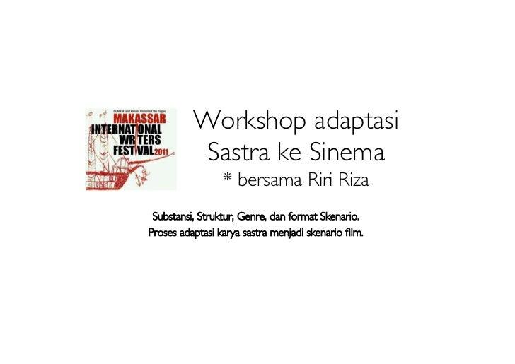 Workshop adaptasi           Sastra ke Sinema                 * bersama Riri Riza Substansi, Struktur, Genre, dan format Sk...