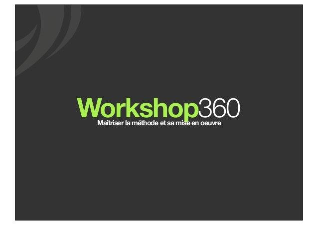 Workshop360Maîtriser la méthode et sa mise en oeuvre
