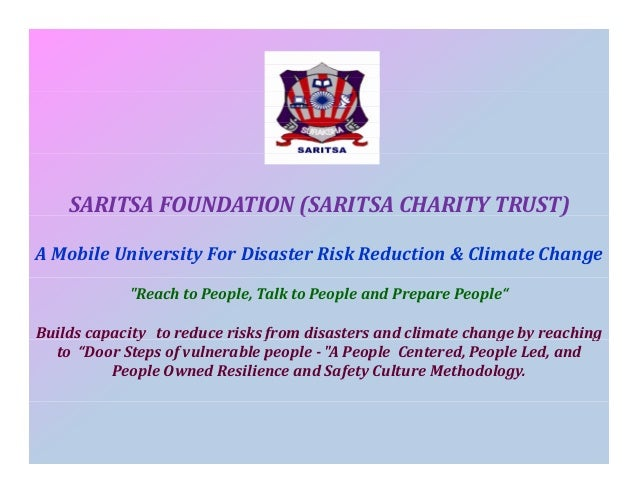 "SARITSA FOUNDATION (SARITSA CHARITY TRUST) ( ) A Mobile University For Disaster Risk Reduction & Climate Change ""Reach to ..."