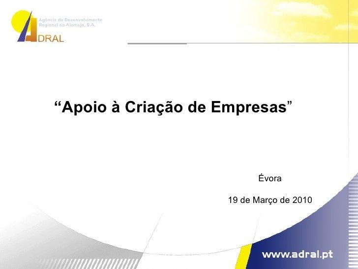 """"""" Apoio à Criação de Empresas """" Évora 19 de Março de 2010"""