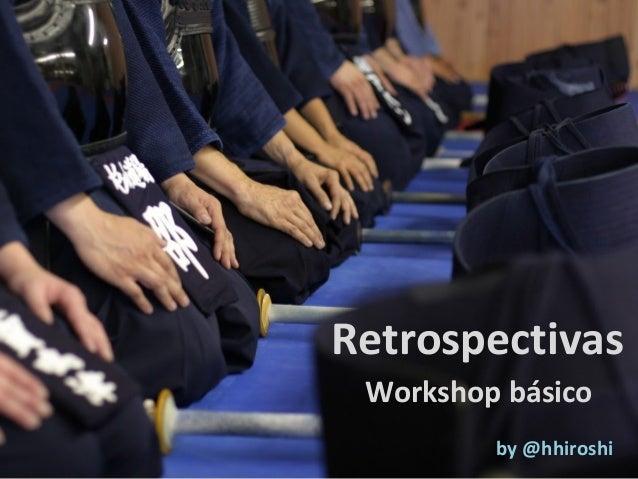 Retrospectivas Workshop básico         by @hhiroshi