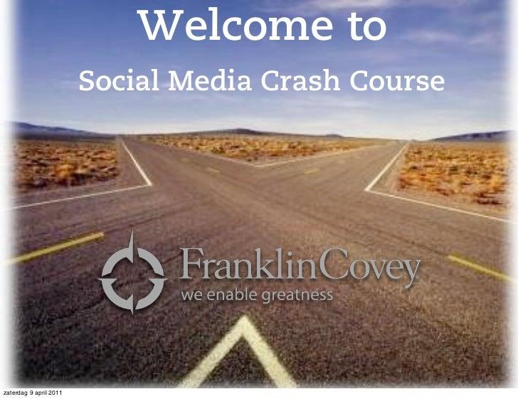 Welcome to                        Social Media Crash Coursezaterdag 9 april 2011