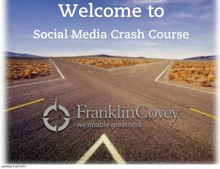 Welcome to                        Social Media Crash Coursezaterdag 9 april 2011