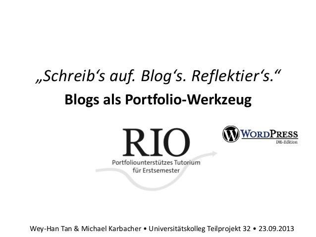 """""""Schreib's auf. Blog's. Reflektier's."""" Blogs als Portfolio-Werkzeug Wey-Han Tan & Michael Karbacher • Universitätskolleg T..."""