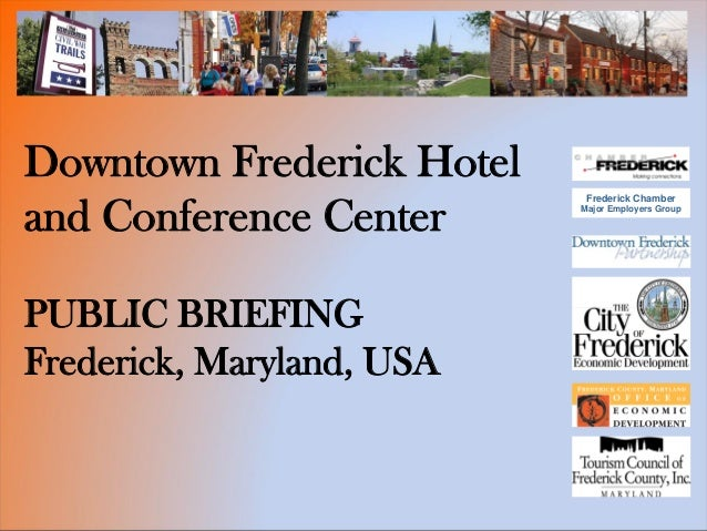 Downtown Frederick Hotel                            Frederick Chamberand Conference Center      Major Employers GroupPUBLI...