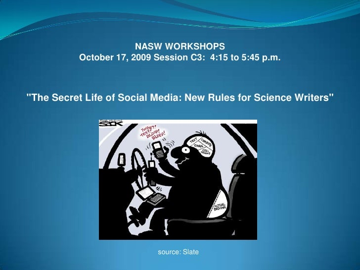 "NASW WORKSHOPS<br />October 17, 2009 Session C3:  4:15 to 5:45 p.m.<br />""The Secret Life of Social Media: New Rules ..."