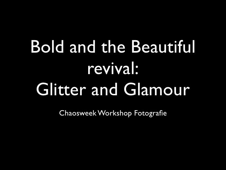 Bold and the Beautiful         revival:  Glitter and Glamour    Chaosweek Workshop Fotografie