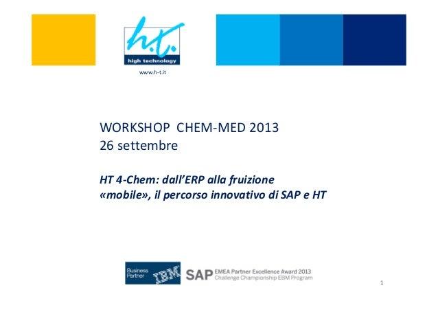1 WORKSHOP CHEM-MED 2013 26 settembre www.h-t.it 1 HT 4-Chem: dall'ERP alla fruizione «mobile», il percorso innovativo di ...