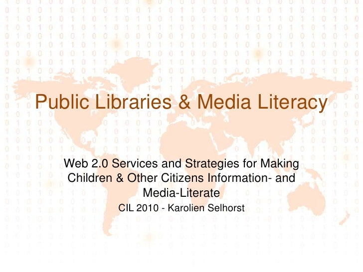 Public Libraries & Media Literacy<br />Web 2.0 Services and Strategies for Making Children & Other Citizens Information- a...