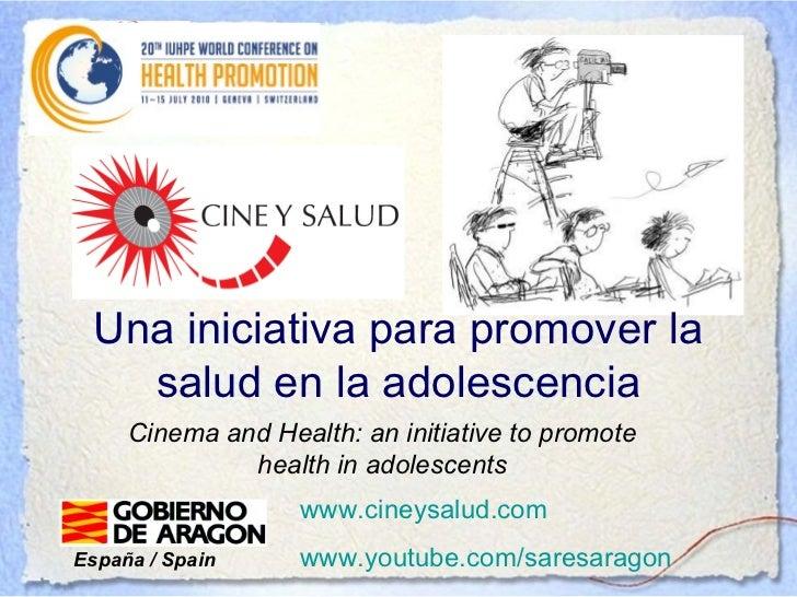 Una iniciativa para promover la   salud en la adolescencia     Cinema and Health: an initiative to promote              he...