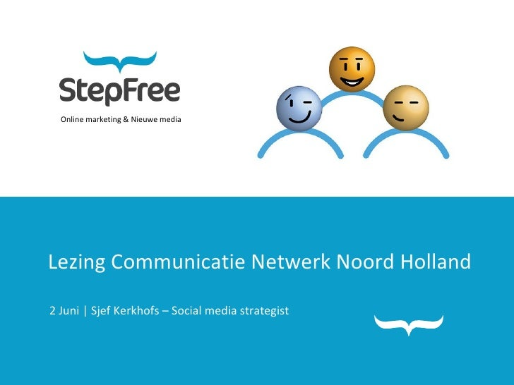 Online marketing & Nieuwe media Lezing Communicatie Netwerk Noord Holland 2 Juni | Sjef Kerkhofs – Social media strategist
