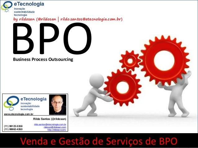 1rildo.santos@etecnologia.com.br | @rildosanVersão 4.0WorkshopComoVenderServiçosdeBPOwww.etecnologia.com.br http://etecnol...