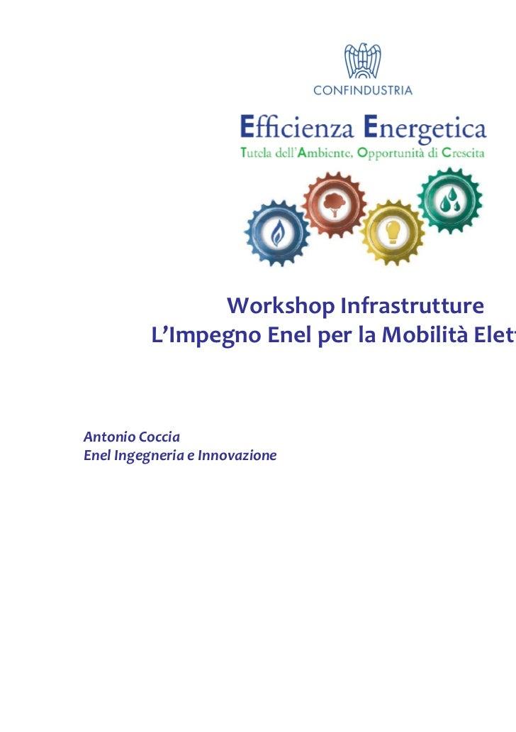 Workshop Infrastrutture          L'Impegno Enel per la Mobilità ElettricaAntonio CocciaEnel Ingegneria e Innovazione