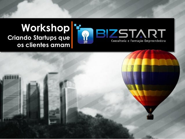 WorkshopCriando Startups que   os clientes amam