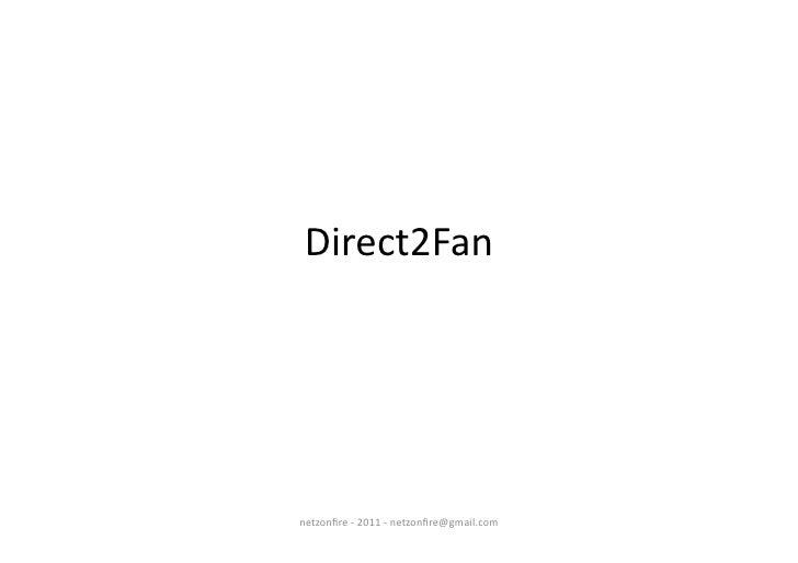 Direct2Fan  netzonfire -‐ 2011 -‐ netzonfire@gmail.com