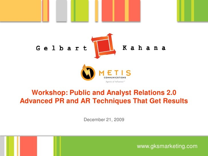 Workshop: Public and Analyst Relations 2.0 Advanced PR and AR Techniques That Get Results                   December 21, 2...