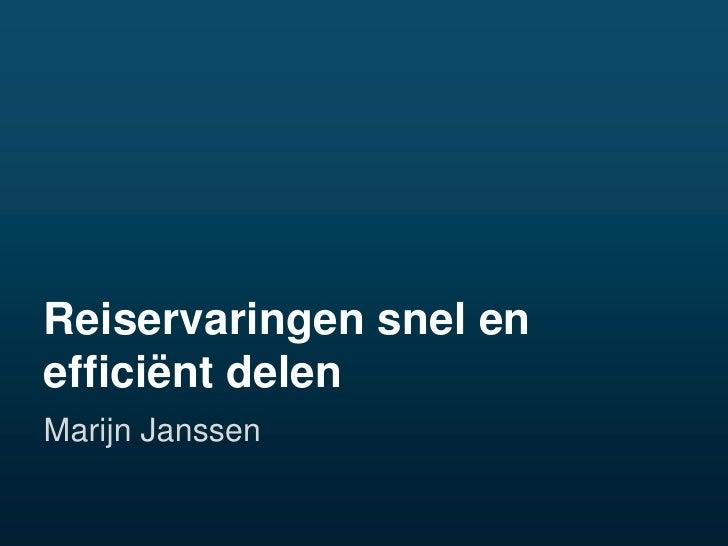 Reiservaringen snel en efficiënt delen<br />Marijn Janssen<br />