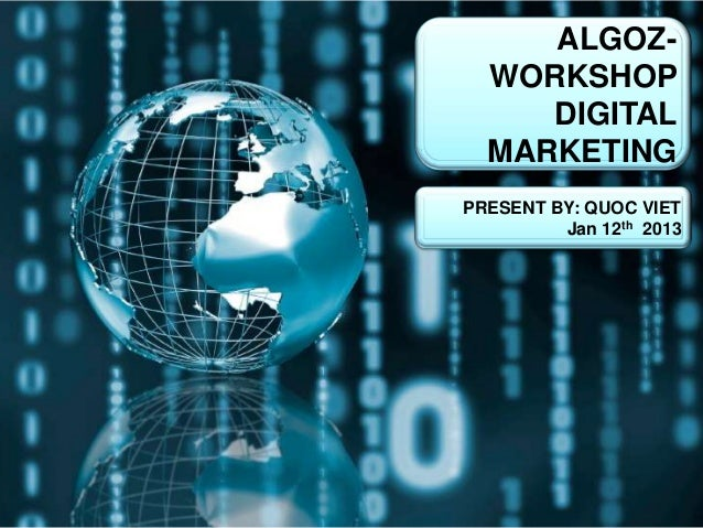ALGOZ-  WORKSHOP     DIGITAL  MARKETINGPRESENT BY: QUOC VIET         Jan 12th 2013